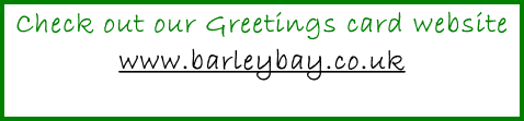 Check out our Greetings card website www.barleybay.co.uk